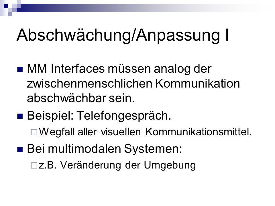 Abschwächung/Anpassung I MM Interfaces müssen analog der zwischenmenschlichen Kommunikation abschwächbar sein. Beispiel: Telefongespräch. Wegfall alle