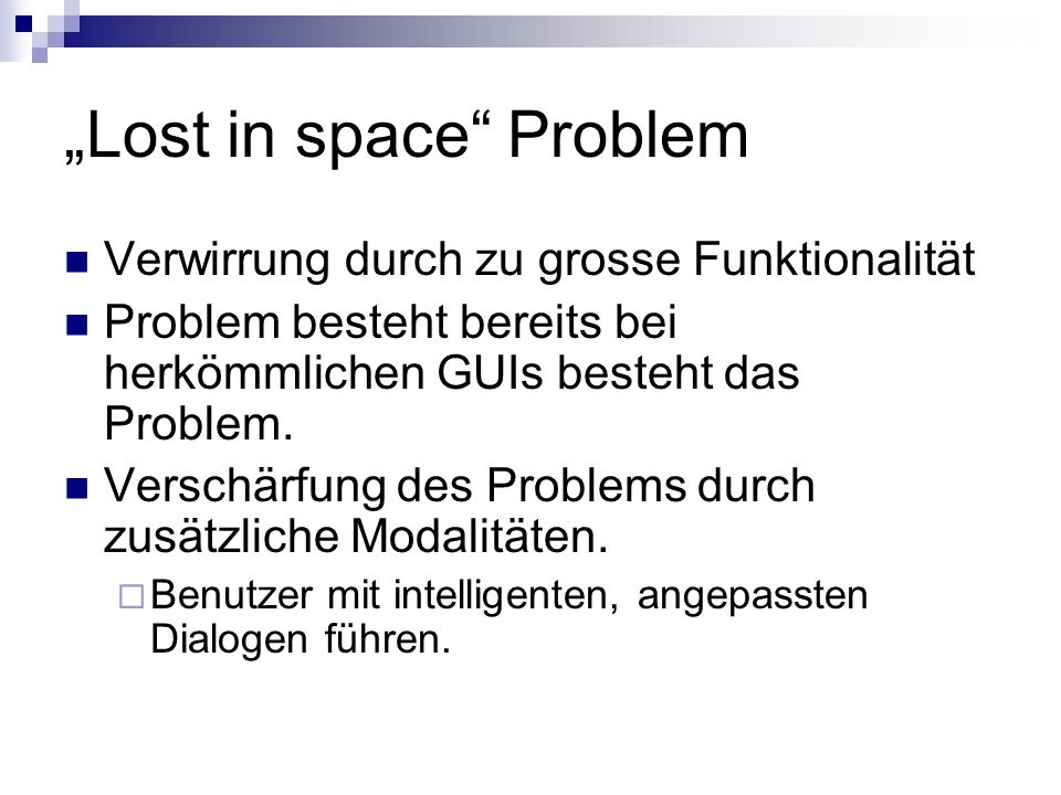 Lost in space Problem Verwirrung durch zu grosse Funktionalität Problem besteht bereits bei herkömmlichen GUIs besteht das Problem. Verschärfung des P