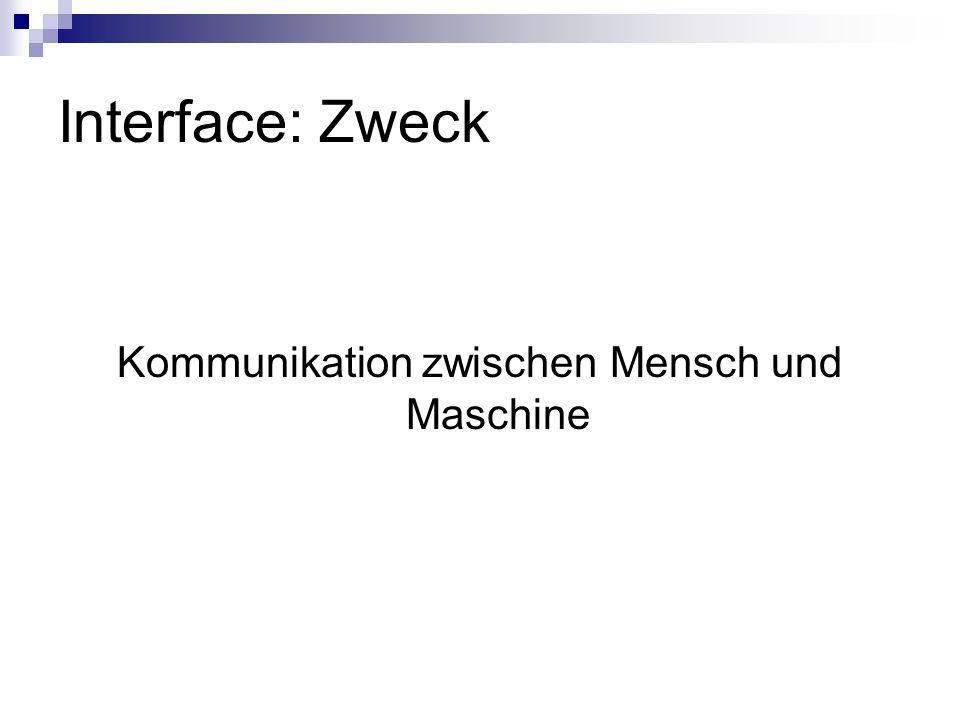 Interface: Zweck Kommunikation zwischen Mensch und Maschine