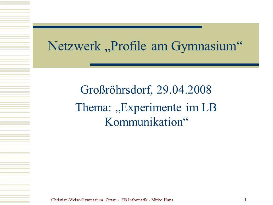 Christian-Weise-Gymnasium Zittau - FB Informatik - Mirko Hans 1 Netzwerk Profile am Gymnasium Großröhrsdorf, 29.04.2008 Thema: Experimente im LB Kommu