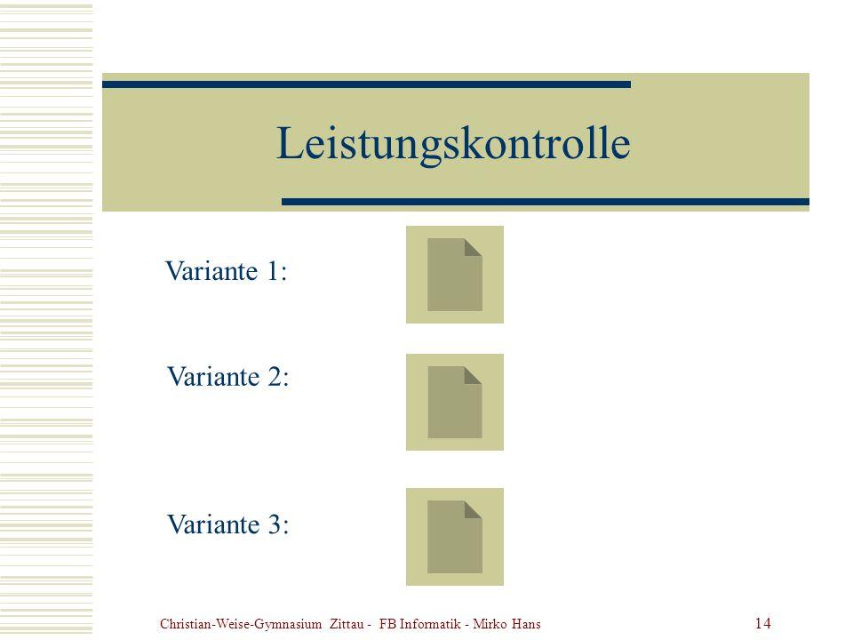 Christian-Weise-Gymnasium Zittau - FB Informatik - Mirko Hans 14 Leistungskontrolle Variante 1: Variante 2: Variante 3: