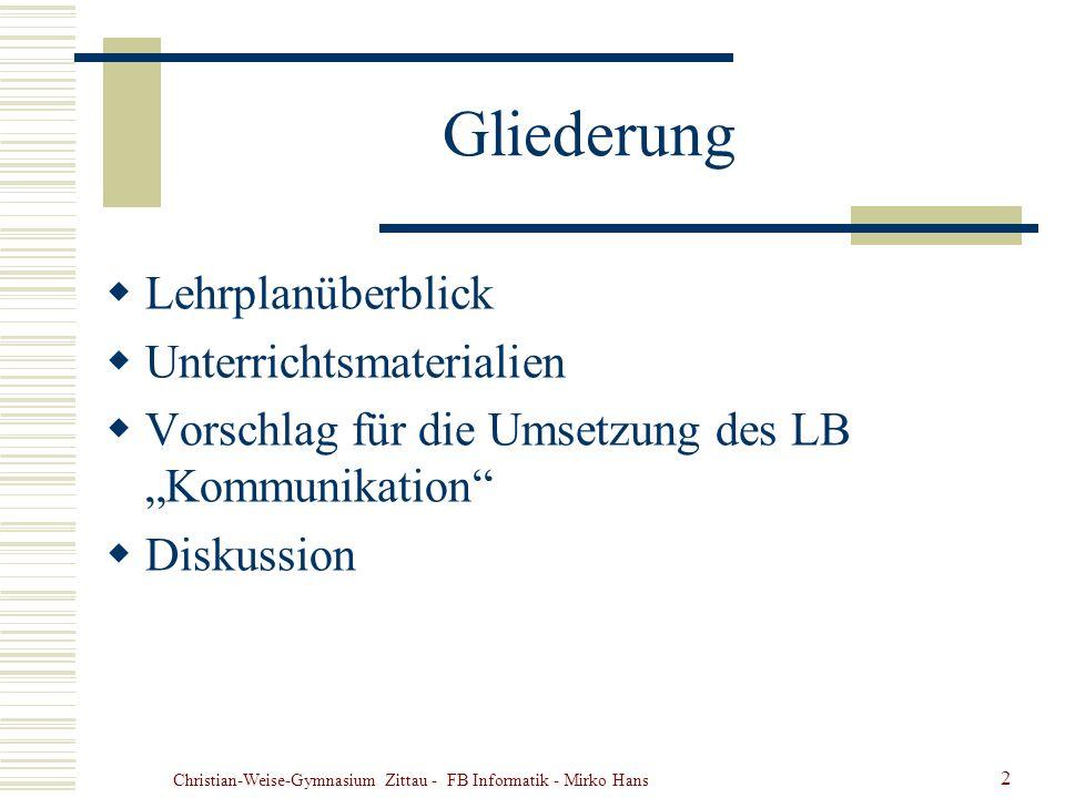 Christian-Weise-Gymnasium Zittau - FB Informatik - Mirko Hans 2 Gliederung Lehrplanüberblick Unterrichtsmaterialien Vorschlag für die Umsetzung des LB