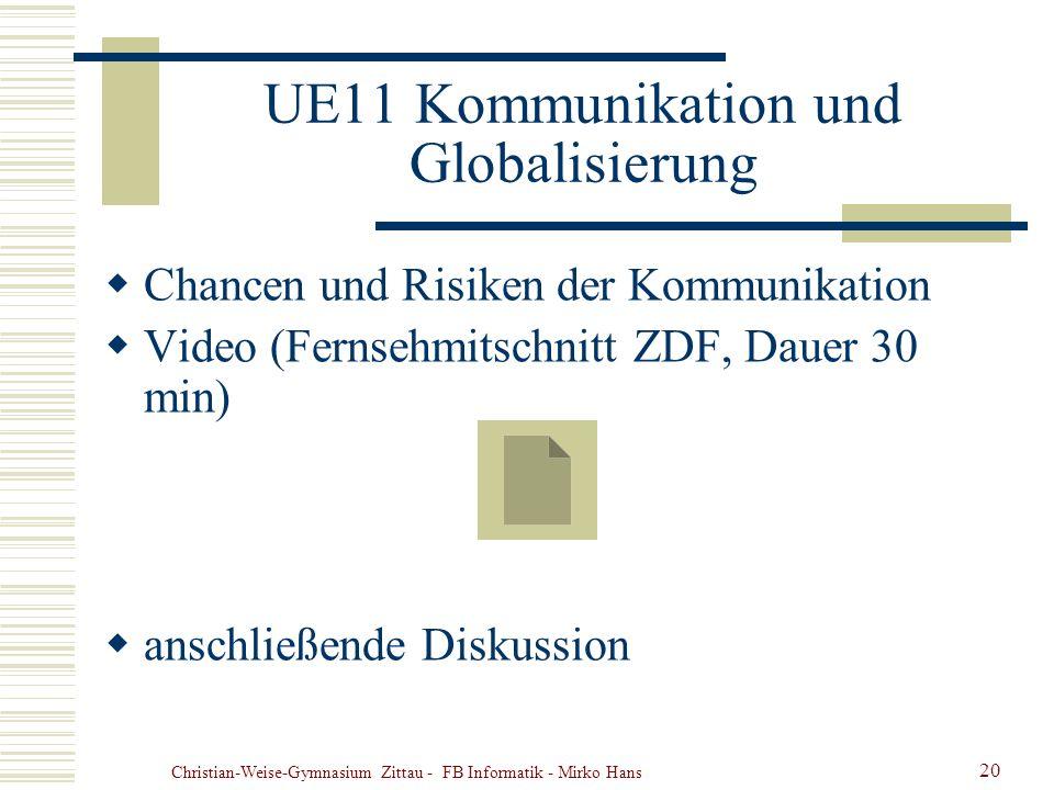 Christian-Weise-Gymnasium Zittau - FB Informatik - Mirko Hans 20 UE11 Kommunikation und Globalisierung Chancen und Risiken der Kommunikation Video (Fe