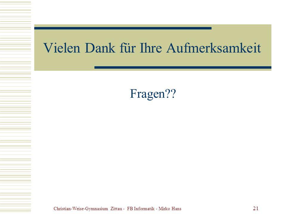 Christian-Weise-Gymnasium Zittau - FB Informatik - Mirko Hans 21 Vielen Dank für Ihre Aufmerksamkeit Fragen??