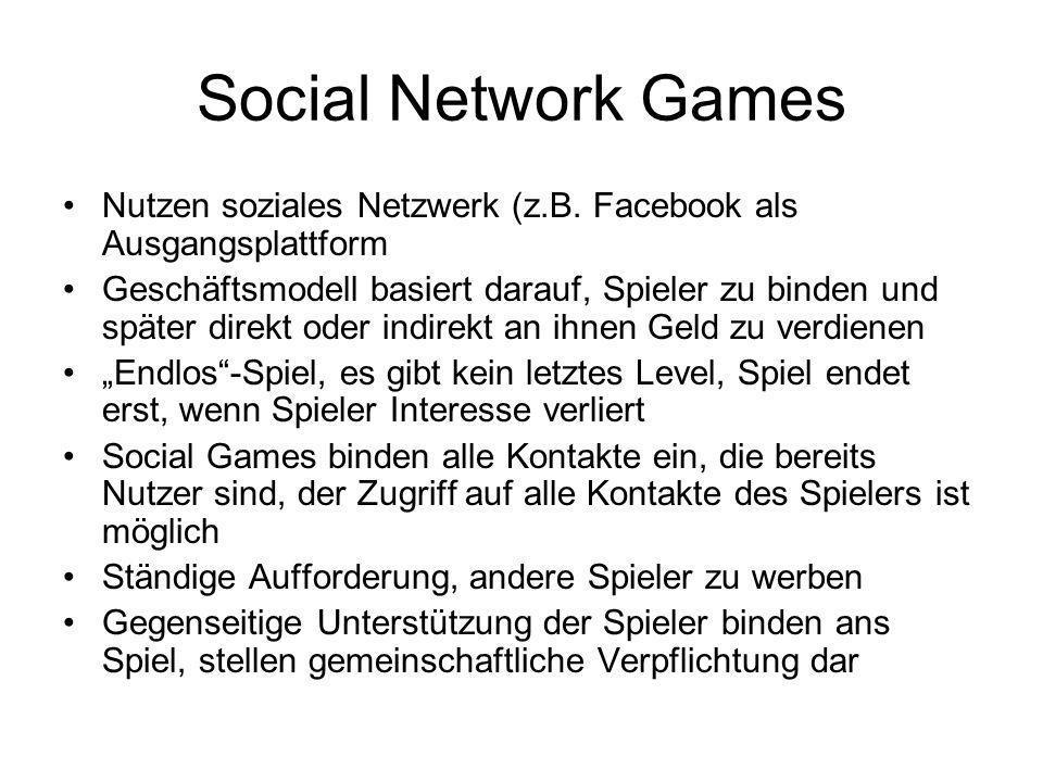 Social Network Games Nutzen soziales Netzwerk (z.B. Facebook als Ausgangsplattform Geschäftsmodell basiert darauf, Spieler zu binden und später direkt
