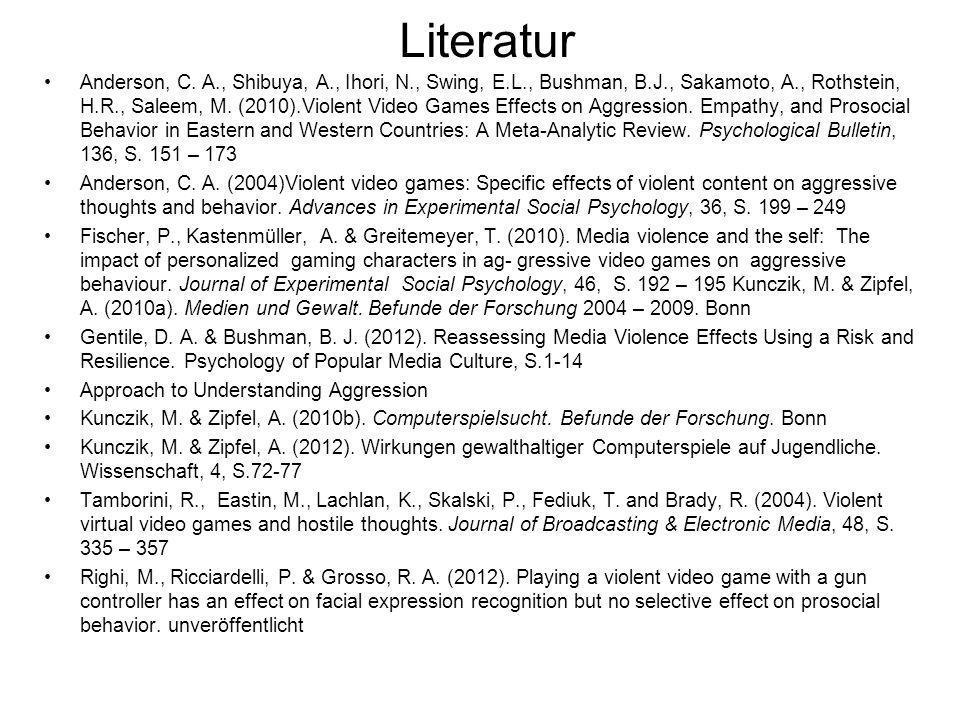 Literatur Anderson, C. A., Shibuya, A., Ihori, N., Swing, E.L., Bushman, B.J., Sakamoto, A., Rothstein, H.R., Saleem, M. (2010).Violent Video Games Ef