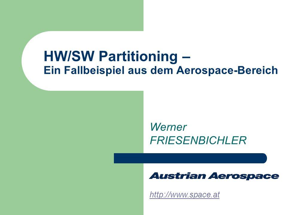 HW/SW Partitioning – Ein Fallbeispiel aus dem Aerospace-Bereich Werner FRIESENBICHLER http://www.space.at