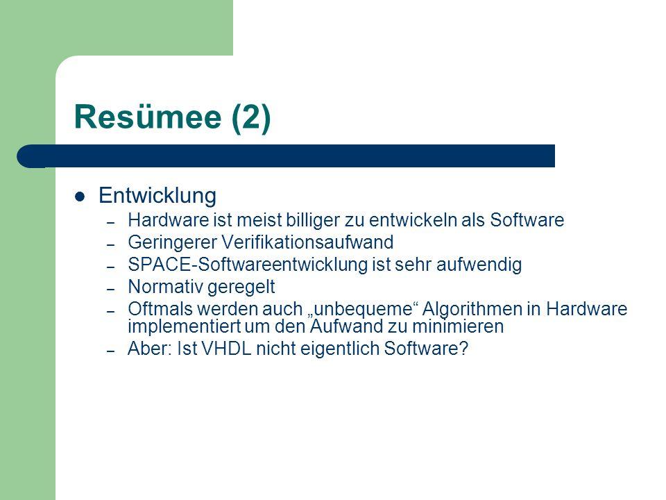 Resümee (2) Entwicklung – Hardware ist meist billiger zu entwickeln als Software – Geringerer Verifikationsaufwand – SPACE-Softwareentwicklung ist seh