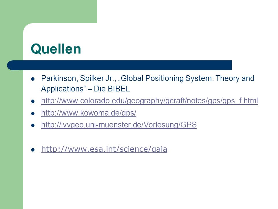 Quellen Parkinson, Spilker Jr., Global Positioning System: Theory and Applications – Die BIBEL http://www.colorado.edu/geography/gcraft/notes/gps/gps_