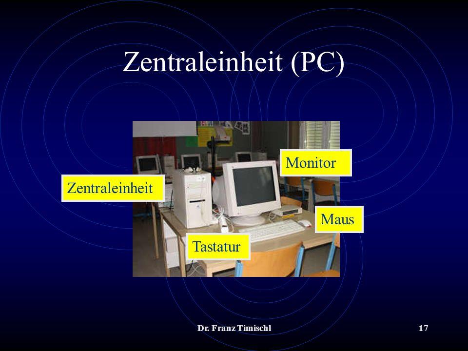 Dr. Franz Timischl17 Zentraleinheit (PC) Zentraleinheit Monitor Tastatur Maus
