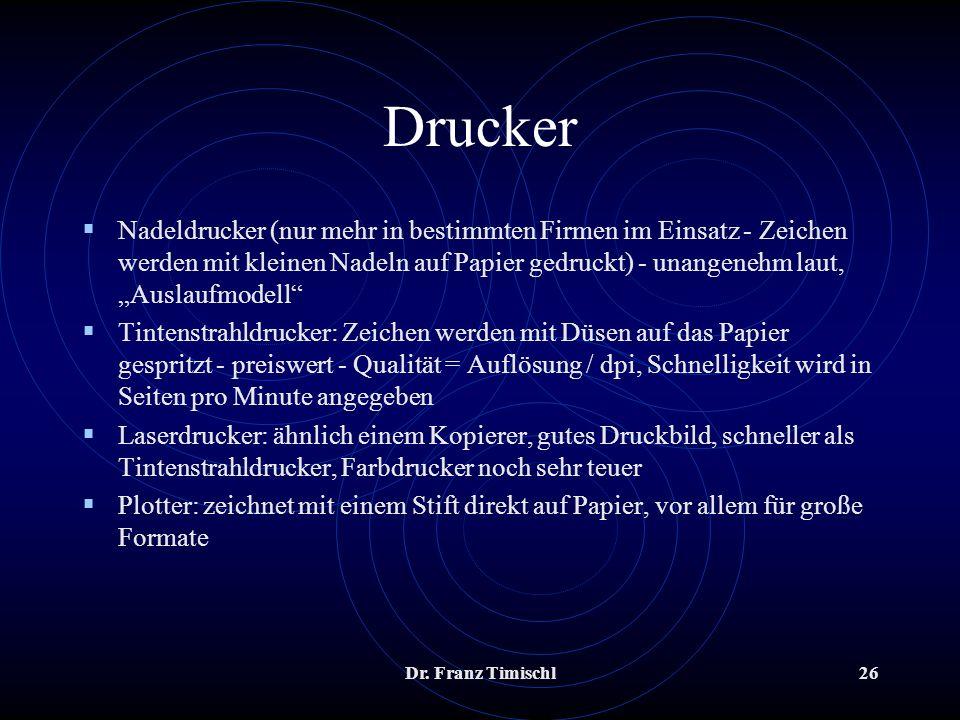 Dr. Franz Timischl26 Drucker Nadeldrucker (nur mehr in bestimmten Firmen im Einsatz - Zeichen werden mit kleinen Nadeln auf Papier gedruckt) - unangen