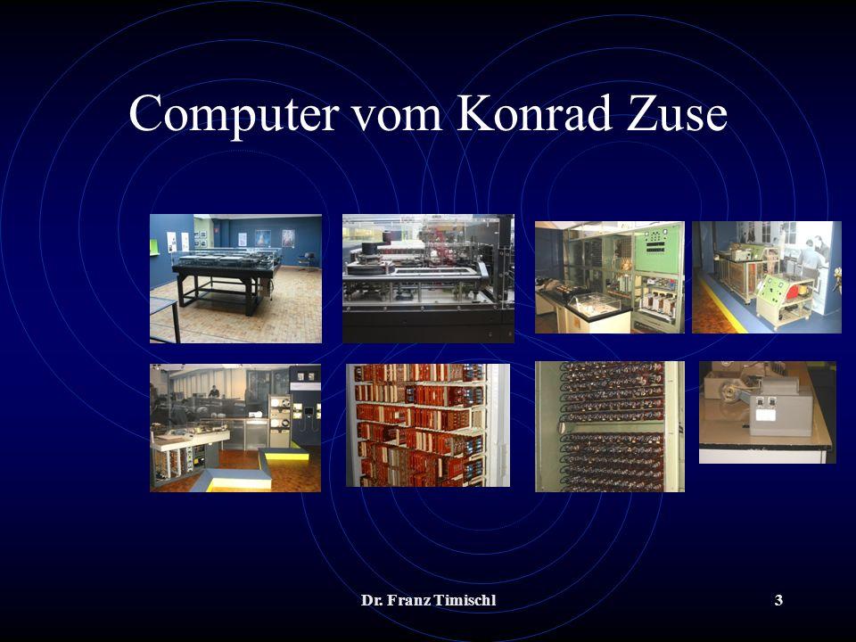 Dr.Franz Timischl4 Computergenerationen 1946: 1. Generation (Röhrengeräte) 1955 – 1960: 2.