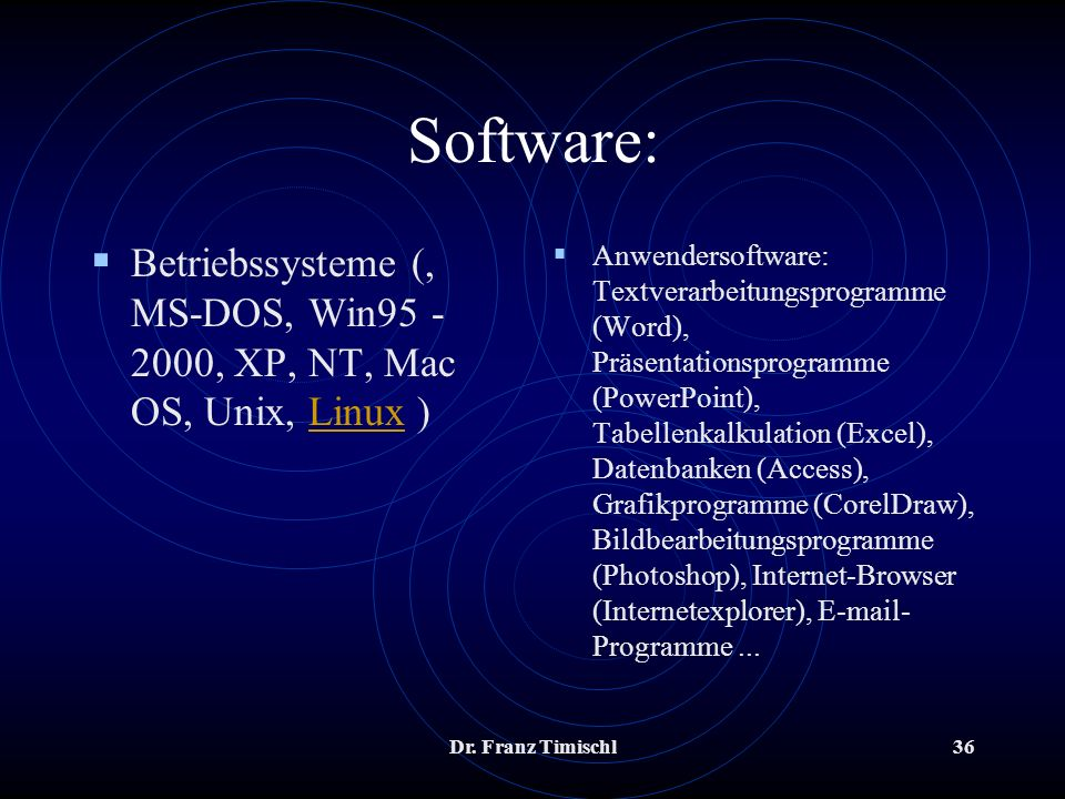 Dr. Franz Timischl36 Software: Betriebssysteme (, MS-DOS, Win95 - 2000, XP, NT, Mac OS, Unix, Linux )Linux Anwendersoftware: Textverarbeitungsprogramm