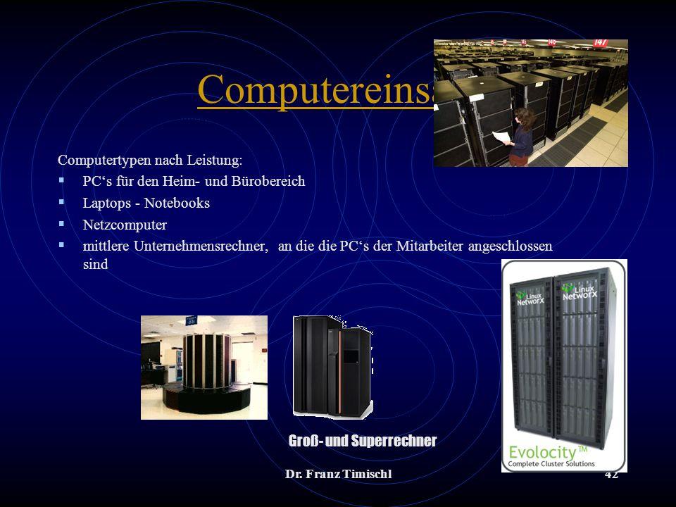 Dr. Franz Timischl42 Computereinsatz Computertypen nach Leistung: PCs für den Heim- und Bürobereich Laptops - Notebooks Netzcomputer mittlere Unterneh
