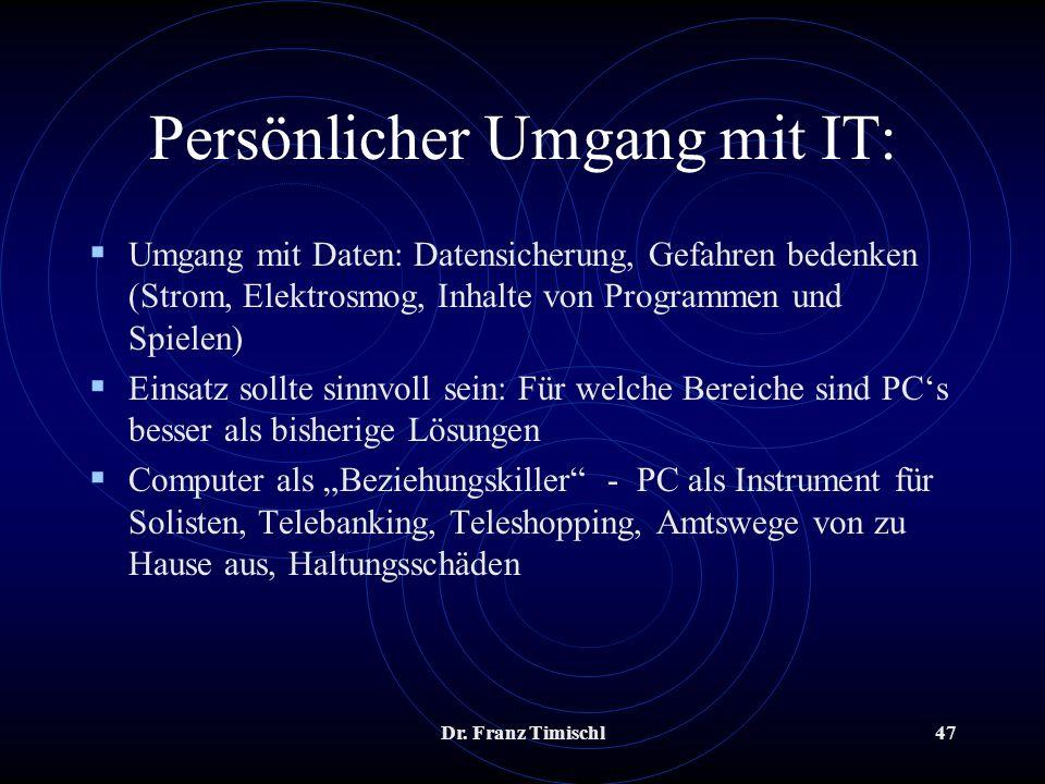 Dr. Franz Timischl47 Persönlicher Umgang mit IT: Umgang mit Daten: Datensicherung, Gefahren bedenken (Strom, Elektrosmog, Inhalte von Programmen und S