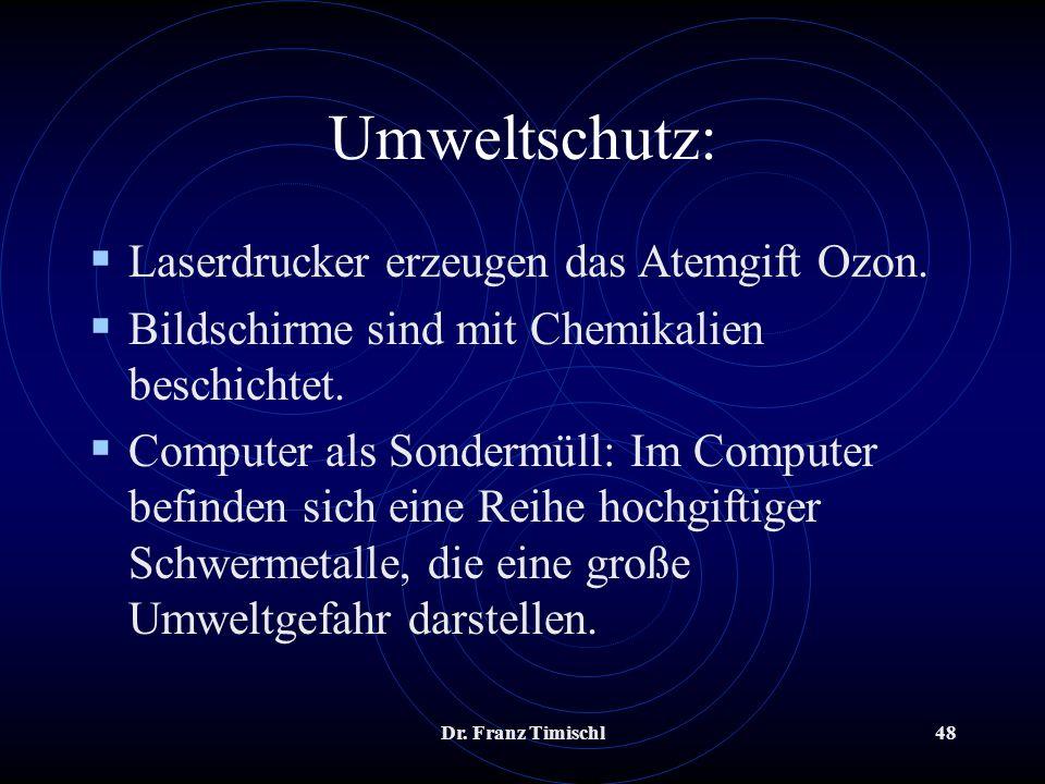 Dr. Franz Timischl48 Umweltschutz: Laserdrucker erzeugen das Atemgift Ozon. Bildschirme sind mit Chemikalien beschichtet. Computer als Sondermüll: Im