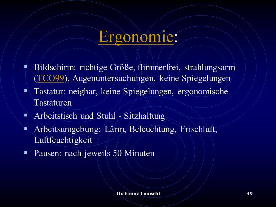 Dr. Franz Timischl49 ErgonomieErgonomie: Bildschirm: richtige Größe, flimmerfrei, strahlungsarm (TCO99), Augenuntersuchungen, keine SpiegelungenTCO99