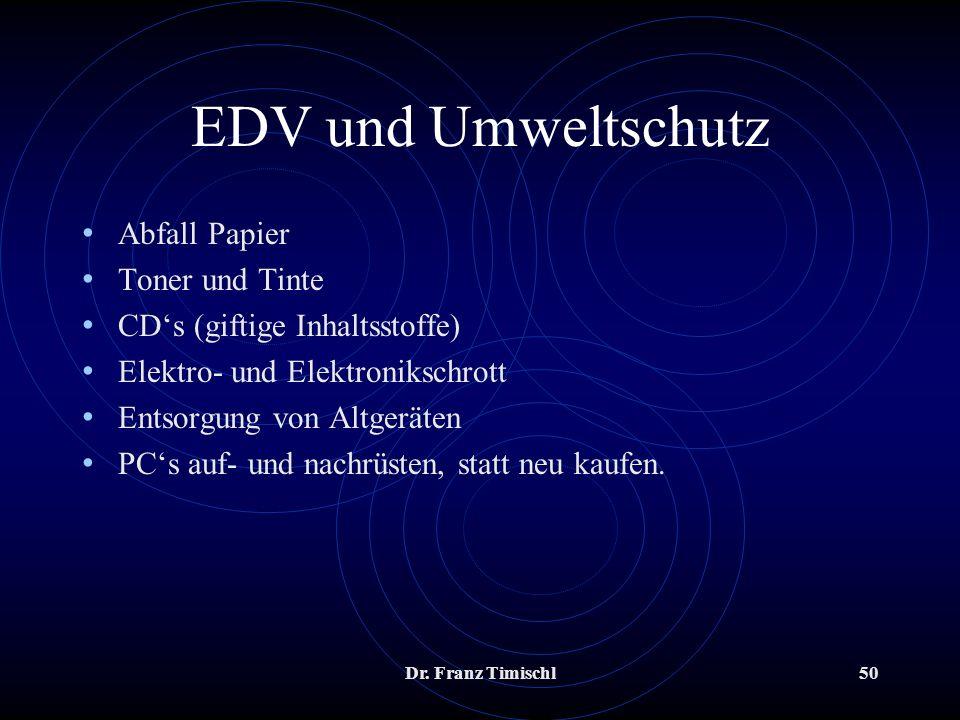 Dr. Franz Timischl50 EDV und Umweltschutz Abfall Papier Toner und Tinte CDs (giftige Inhaltsstoffe) Elektro- und Elektronikschrott Entsorgung von Altg