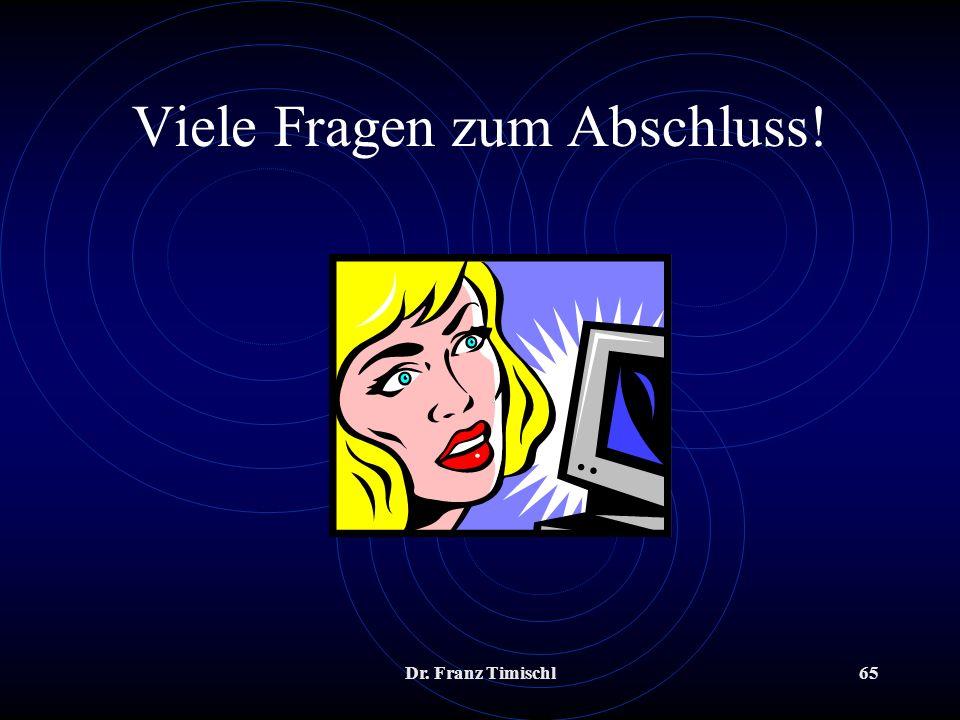 Dr. Franz Timischl65 Viele Fragen zum Abschluss!