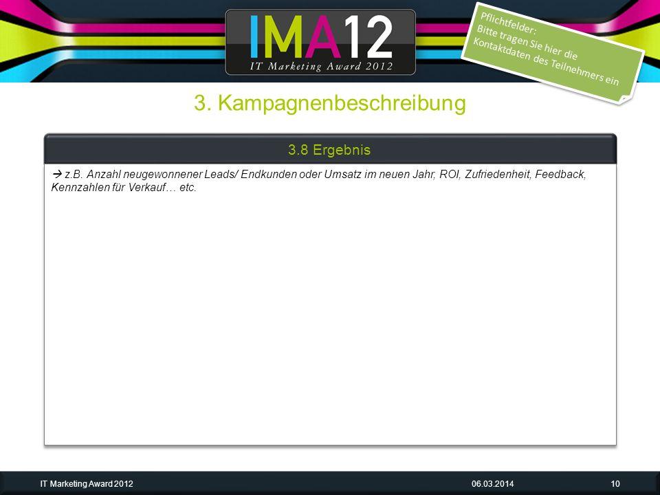 3. Kampagnenbeschreibung 06.03.2014IT Marketing Award 201210 3.8 Ergebnis Pflichtfelder: Bitte tragen Sie hier die Kontaktdaten des Teilnehmers ein Pf
