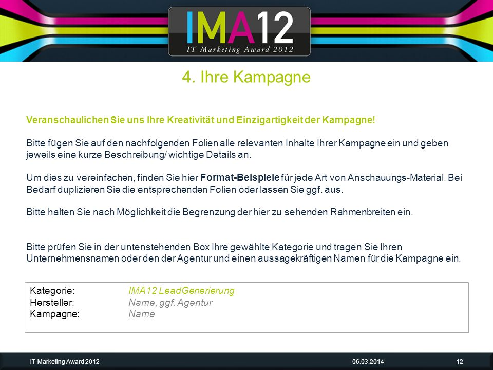 06.03.2014IT Marketing Award 201212 Veranschaulichen Sie uns Ihre Kreativität und Einzigartigkeit der Kampagne! Bitte fügen Sie auf den nachfolgenden