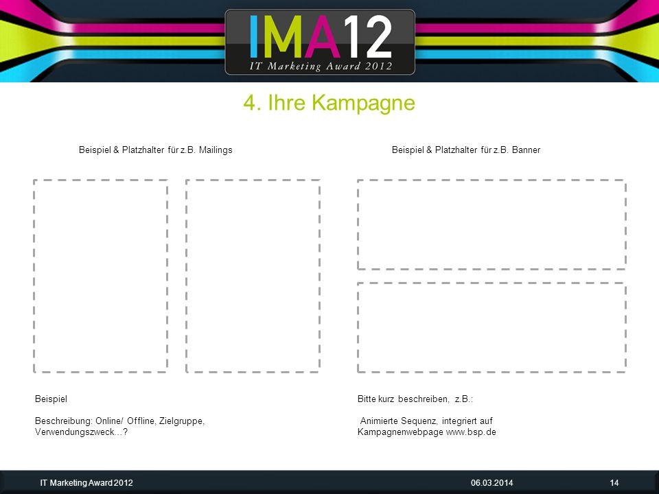 06.03.2014IT Marketing Award 201214 Beispiel Beschreibung: Online/ Offline, Zielgruppe, Verwendungszweck…? Bitte kurz beschreiben, z.B.: Animierte Seq