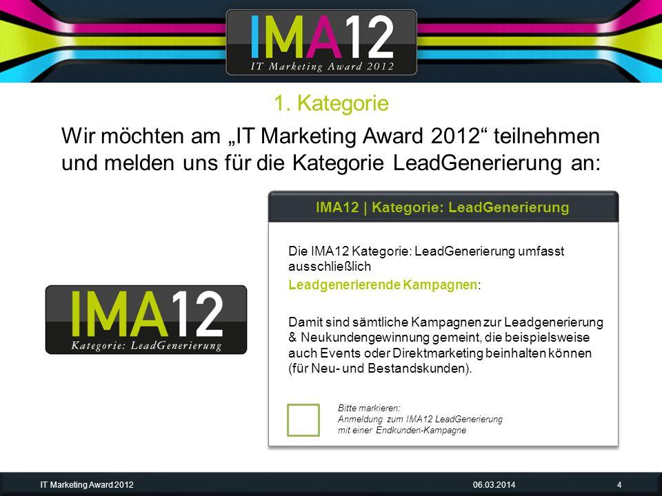 Wir möchten am IT Marketing Award 2012 teilnehmen und melden uns für die Kategorie LeadGenerierung an: Bitte markieren: Anmeldung zum IMA12 LeadGeneri