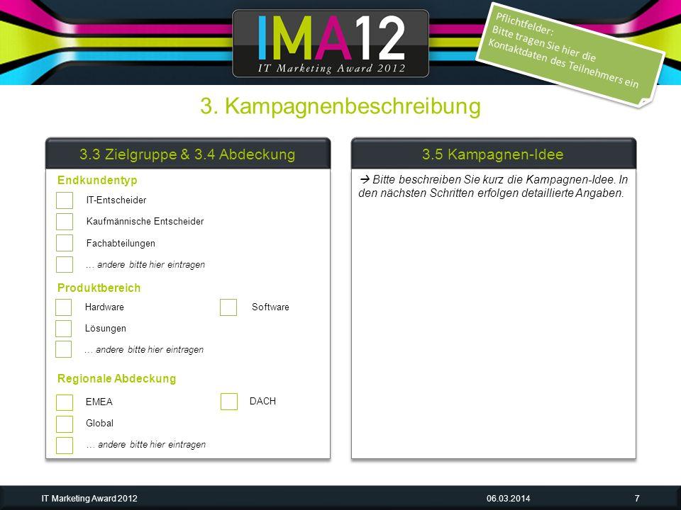 3. Kampagnenbeschreibung 06.03.2014IT Marketing Award 20127 3.3 Zielgruppe & 3.4 Abdeckung3.5 Kampagnen-Idee DACH EMEA Global … andere bitte hier eint