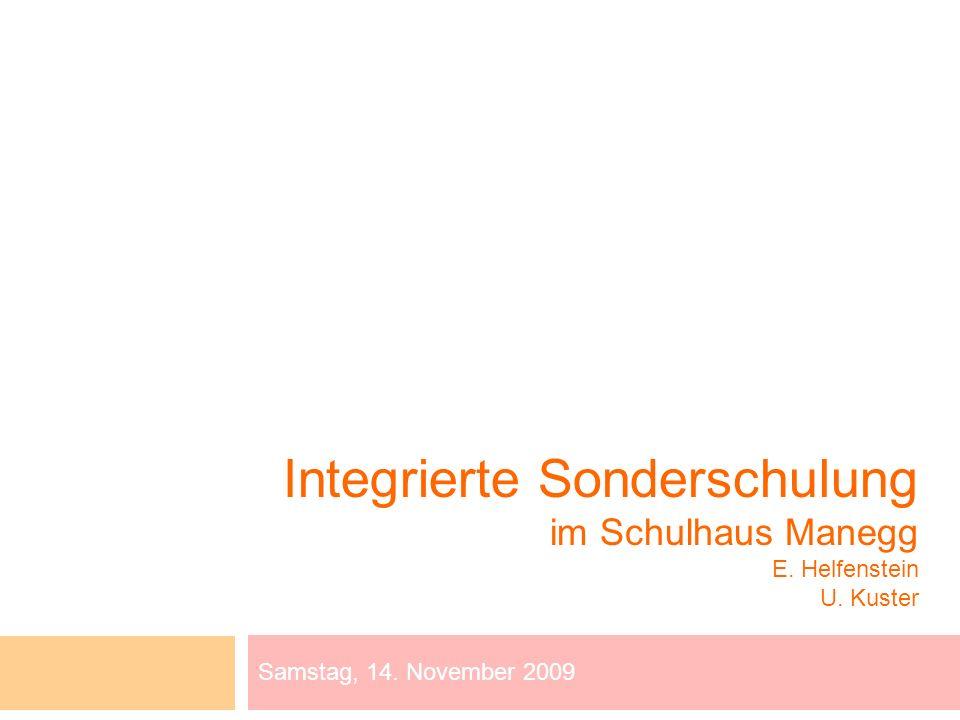 Integrierte Sonderschulung im Schulhaus Manegg E. Helfenstein U. Kuster Samstag, 14. November 2009