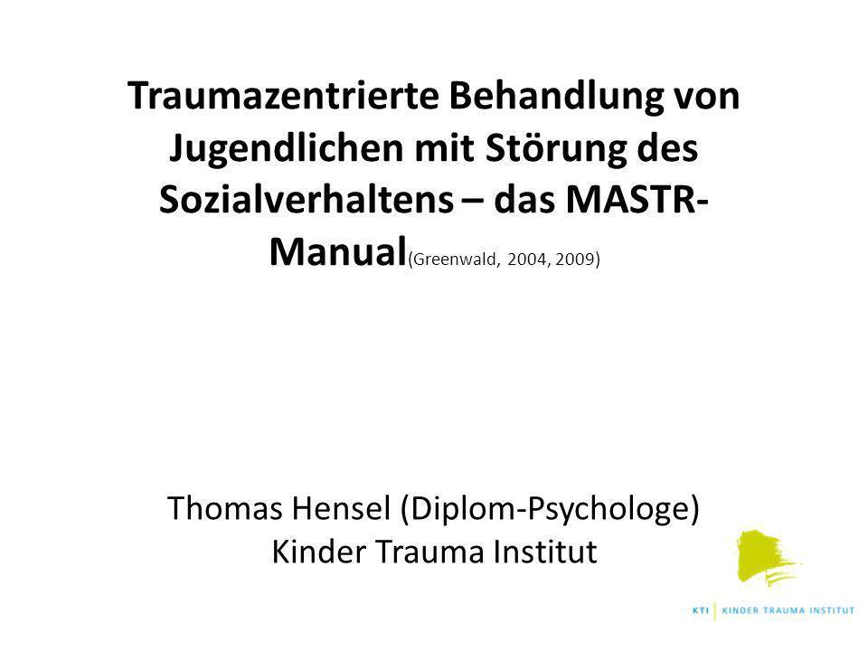Traumazentrierte Behandlung von Jugendlichen mit Störung des Sozialverhaltens – das MASTR- Manual (Greenwald, 2004, 2009) Thomas Hensel (Diplom-Psycho