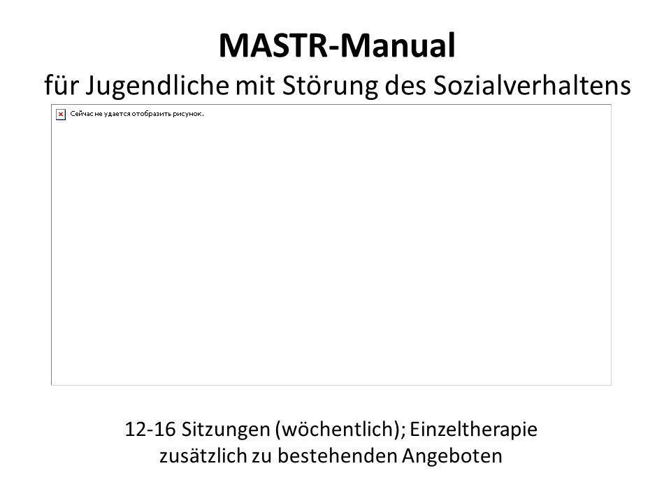 MASTR-Manual für Jugendliche mit Störung des Sozialverhaltens 12-16 Sitzungen (wöchentlich); Einzeltherapie zusätzlich zu bestehenden Angeboten