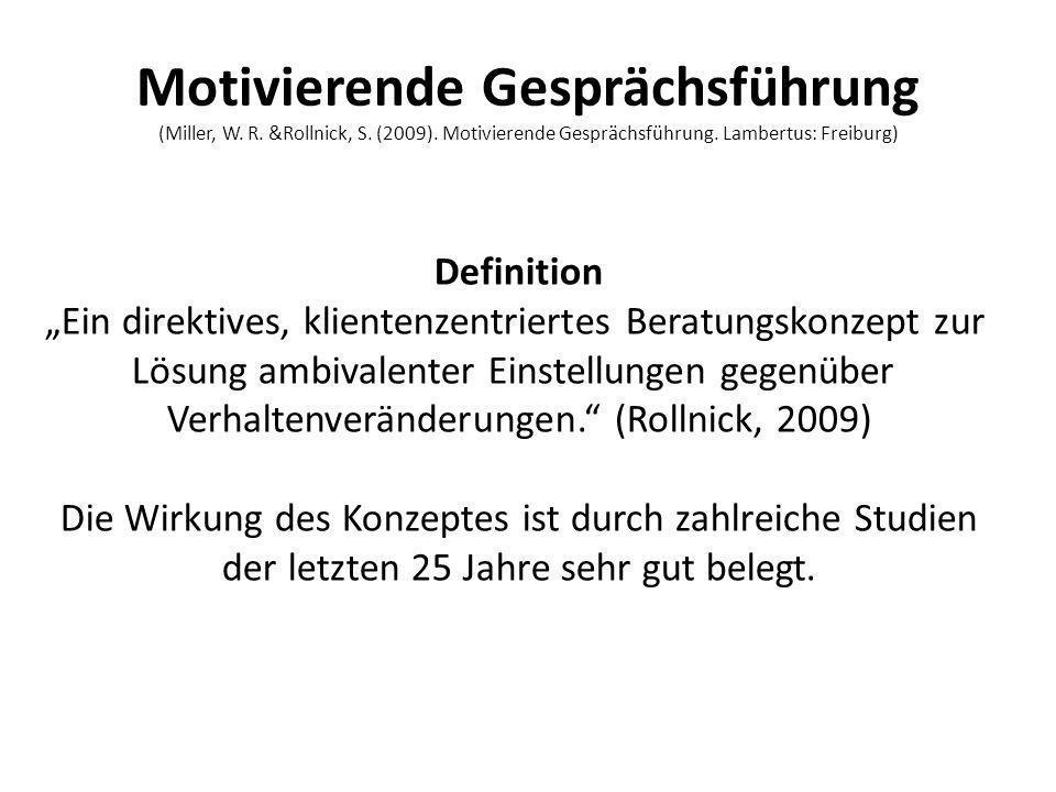 Motivierende Gesprächsführung (Miller, W. R. &Rollnick, S. (2009). Motivierende Gesprächsführung. Lambertus: Freiburg) Definition Ein direktives, klie