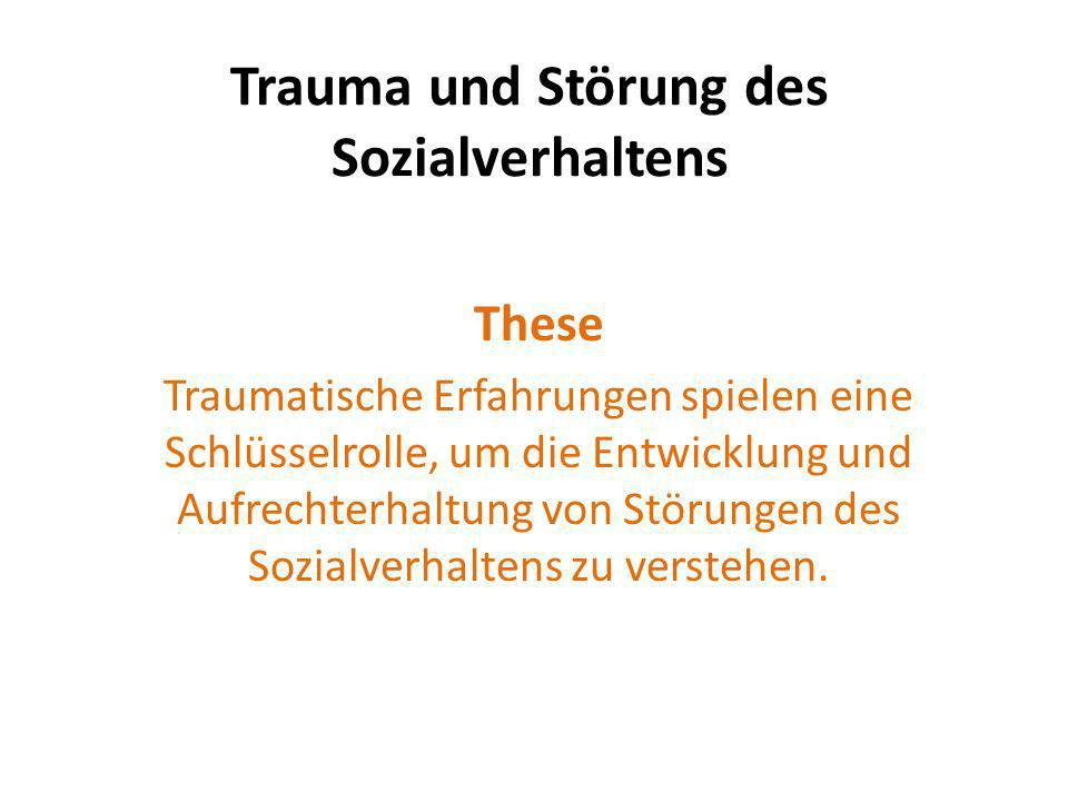 Trauma und Störung des Sozialverhaltens These Traumatische Erfahrungen spielen eine Schlüsselrolle, um die Entwicklung und Aufrechterhaltung von Störu