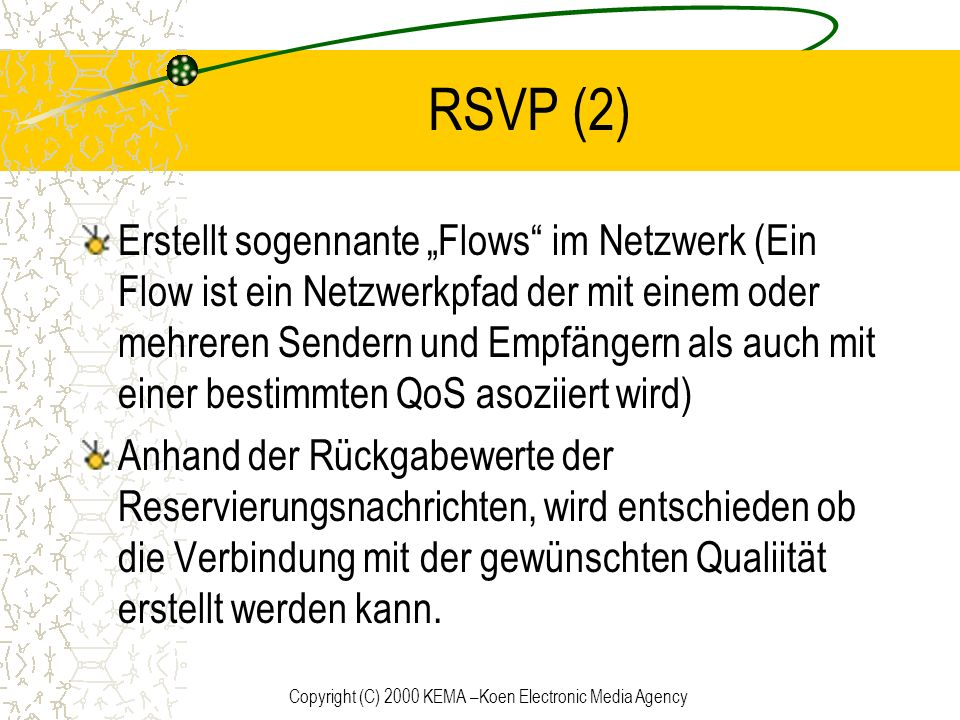 Copyright (C) 2000 KEMA –Koen Electronic Media Agency RSVP (2) Erstellt sogennante Flows im Netzwerk (Ein Flow ist ein Netzwerkpfad der mit einem oder