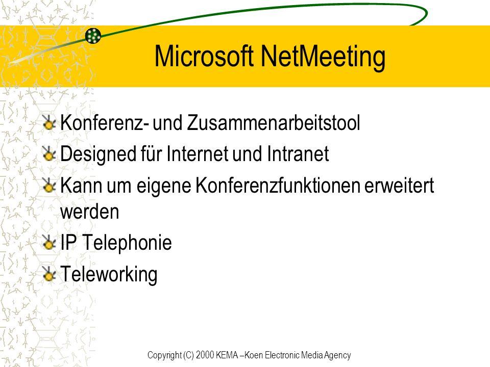 Copyright (C) 2000 KEMA –Koen Electronic Media Agency Microsoft NetMeeting Konferenz- und Zusammenarbeitstool Designed für Internet und Intranet Kann