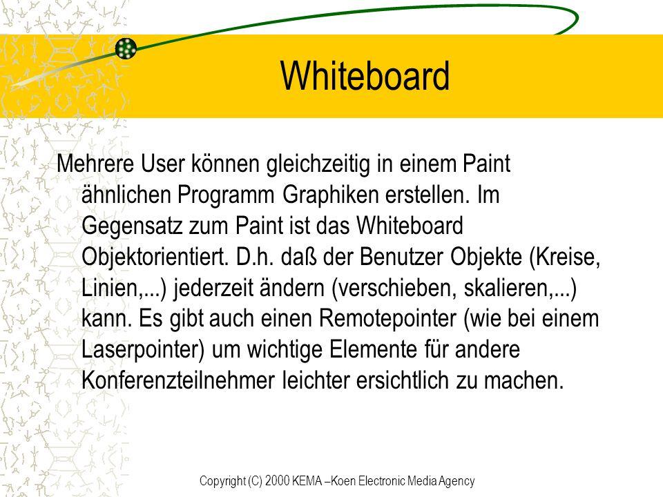 Copyright (C) 2000 KEMA –Koen Electronic Media Agency Whiteboard Mehrere User können gleichzeitig in einem Paint ähnlichen Programm Graphiken erstelle