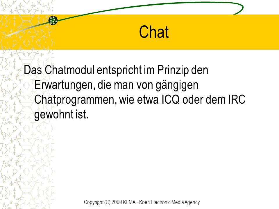 Copyright (C) 2000 KEMA –Koen Electronic Media Agency Chat Das Chatmodul entspricht im Prinzip den Erwartungen, die man von gängigen Chatprogrammen, w
