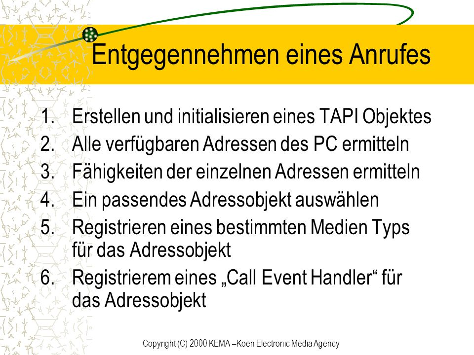 Copyright (C) 2000 KEMA –Koen Electronic Media Agency Entgegennehmen eines Anrufes 1.Erstellen und initialisieren eines TAPI Objektes 2.Alle verfügbar