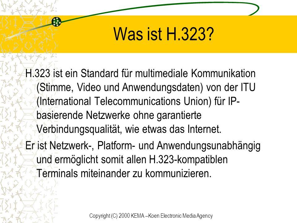 Copyright (C) 2000 KEMA –Koen Electronic Media Agency Was ist H.323? H.323 ist ein Standard für multimediale Kommunikation (Stimme, Video und Anwendun