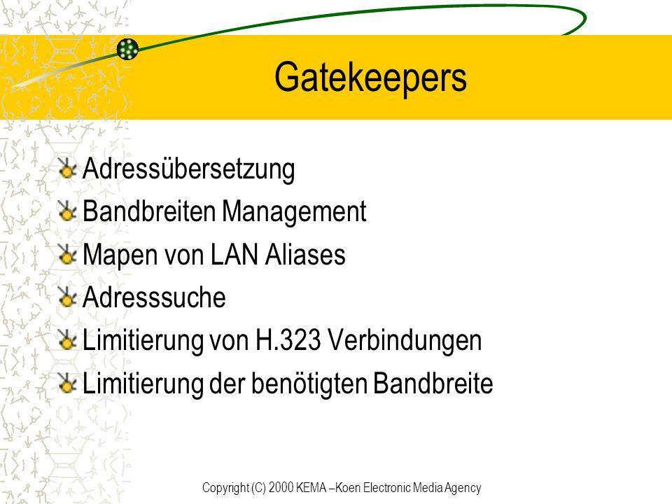 Copyright (C) 2000 KEMA –Koen Electronic Media Agency Gatekeepers Adressübersetzung Bandbreiten Management Mapen von LAN Aliases Adresssuche Limitieru