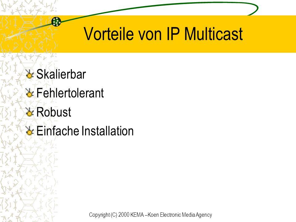 Copyright (C) 2000 KEMA –Koen Electronic Media Agency Vorteile von IP Multicast Skalierbar Fehlertolerant Robust Einfache Installation