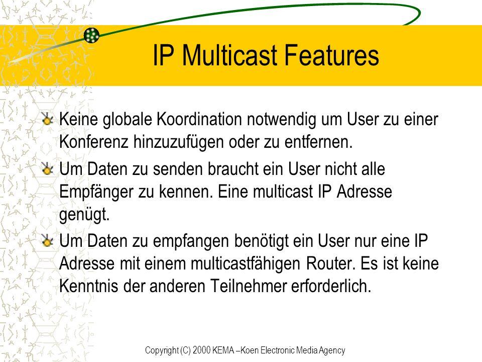 Copyright (C) 2000 KEMA –Koen Electronic Media Agency IP Multicast Features Keine globale Koordination notwendig um User zu einer Konferenz hinzuzufüg