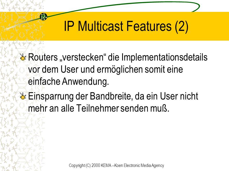 Copyright (C) 2000 KEMA –Koen Electronic Media Agency IP Multicast Features (2) Routers verstecken die Implementationsdetails vor dem User und ermögli