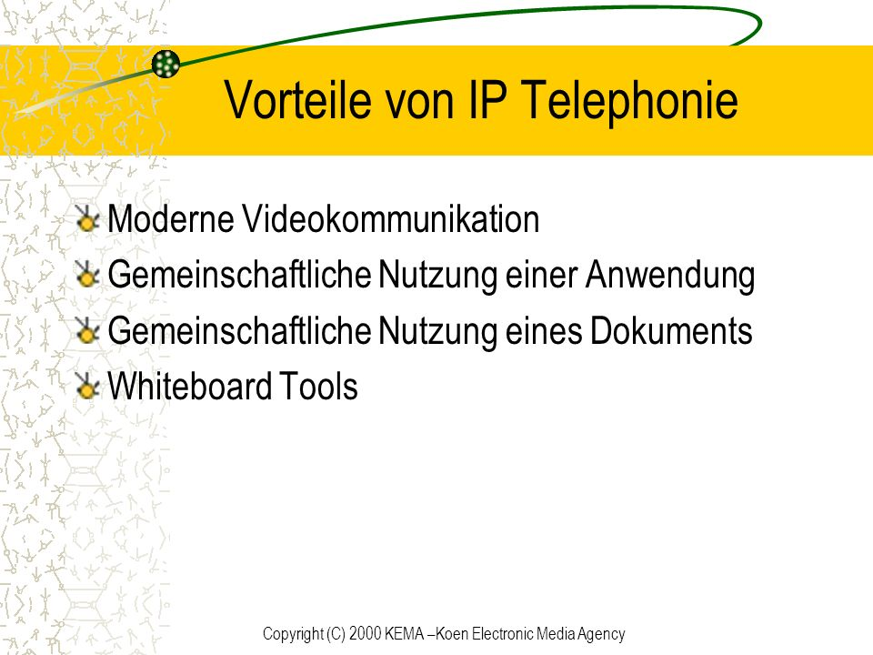 Copyright (C) 2000 KEMA –Koen Electronic Media Agency Mögliche Anwendungsbereiche Telearbeit Echtzeit Zusammenarbeit Telelearning Mitarbeitertraining Videokonferenzen Videomail Video on demand
