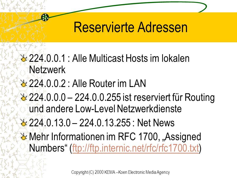 Copyright (C) 2000 KEMA –Koen Electronic Media Agency Reservierte Adressen 224.0.0.1 : Alle Multicast Hosts im lokalen Netzwerk 224.0.0.2 : Alle Route