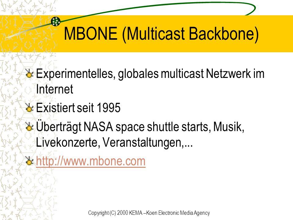 Copyright (C) 2000 KEMA –Koen Electronic Media Agency MBONE (Multicast Backbone) Experimentelles, globales multicast Netzwerk im Internet Existiert se