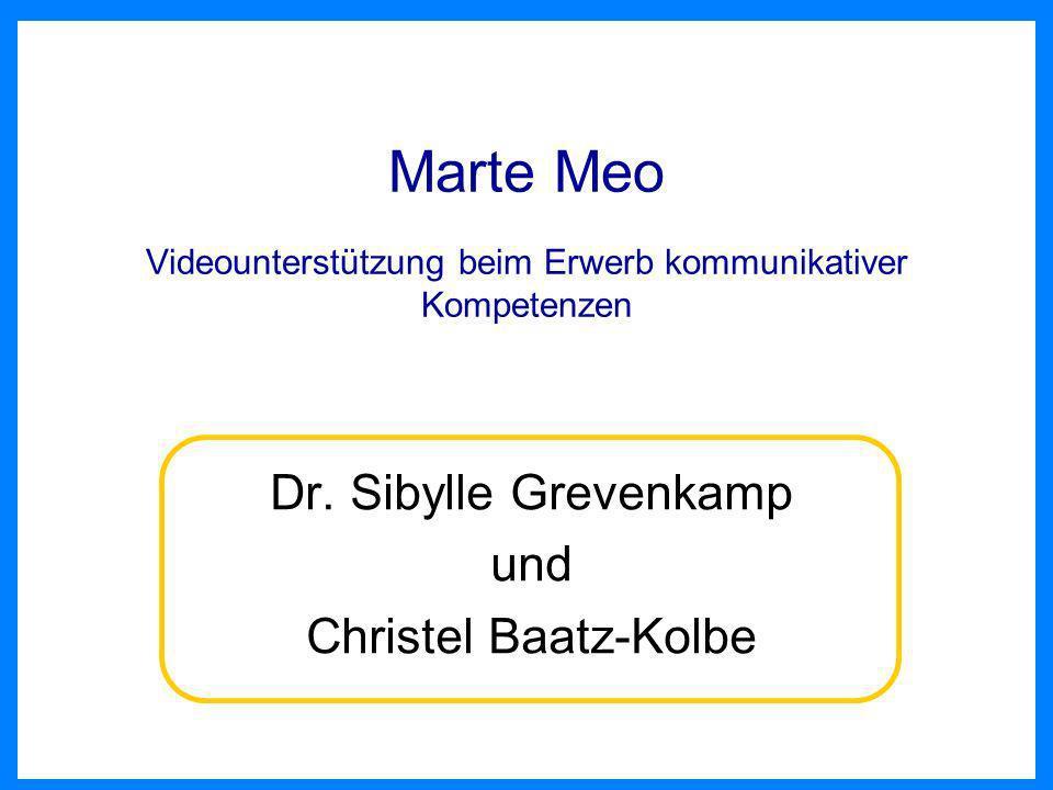 Marte Meo Videounterstützung beim Erwerb kommunikativer Kompetenzen Dr. Sibylle Grevenkamp und Christel Baatz-Kolbe