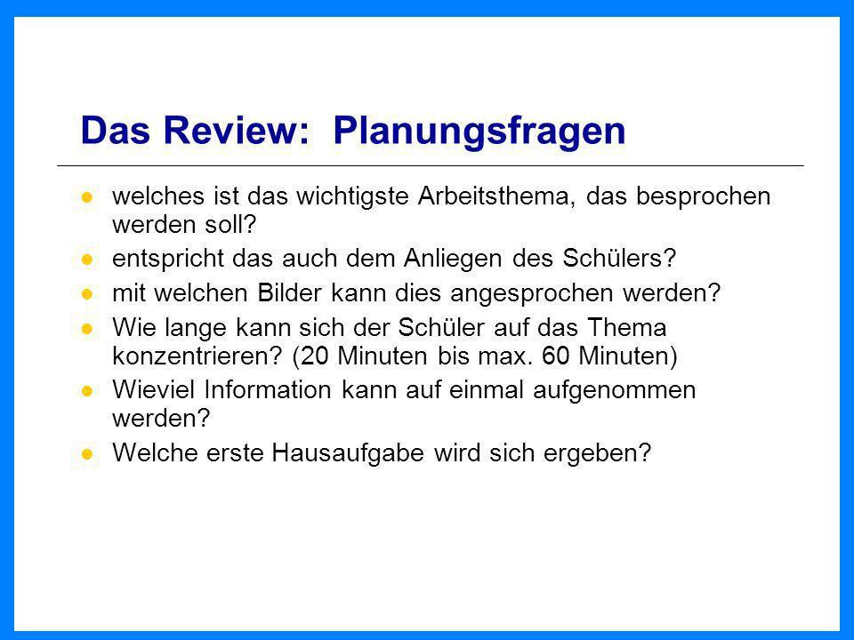 Das Review: Planungsfragen welches ist das wichtigste Arbeitsthema, das besprochen werden soll? entspricht das auch dem Anliegen des Schülers? mit wel