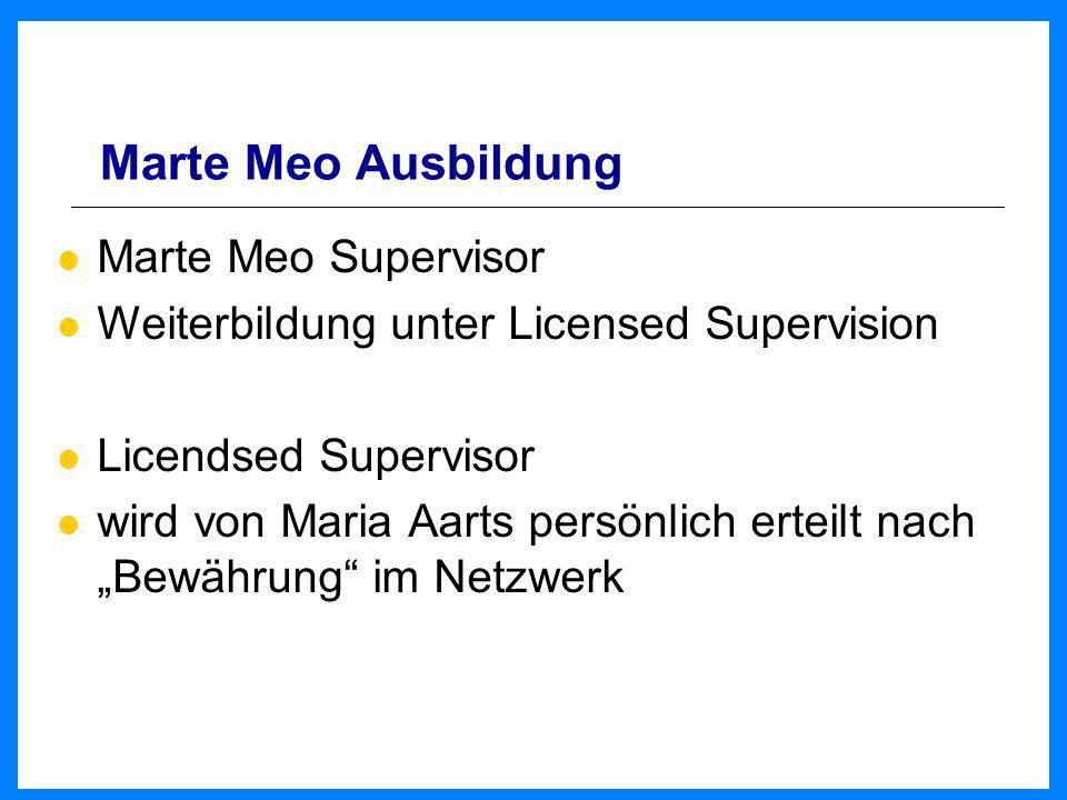 Marte Meo Ausbildung Marte Meo Supervisor Weiterbildung unter Licensed Supervision Licendsed Supervisor wird von Maria Aarts persönlich erteilt nach B