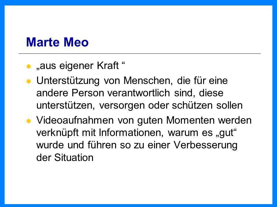 Marte Meo aus eigener Kraft Unterstützung von Menschen, die für eine andere Person verantwortlich sind, diese unterstützen, versorgen oder schützen so
